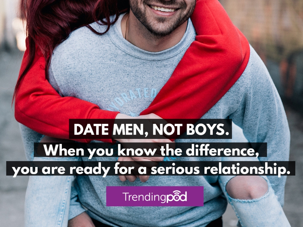 How to know you're dating a man not a boy